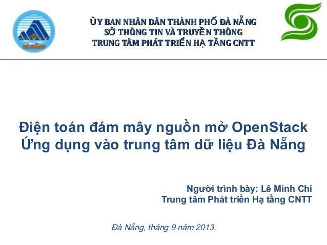 Điện toán đám mây nguồn mở OpenStack Ứng dụng vào trung tâm dữ liệu Đà Nẵng Đà Nẵng, tháng 9 năm 2013. Y BAN NHÂN DÂN THÀN...