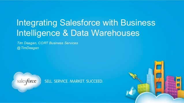 Integrating Salesforce with Business Intelligence & Data Warehouses Tim Deagan, CORT Business Services @TimDeagan