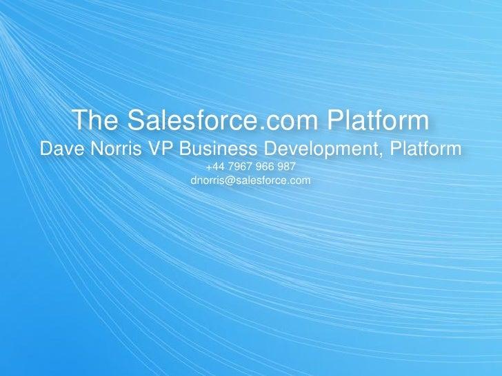 The Salesforce.com PlatformDave Norris VP Business Development, Platform                  +44 7967 966 987                ...