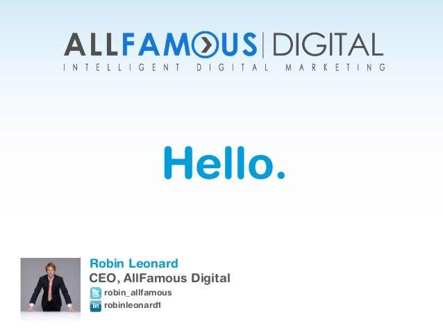 Hello.Robin LeonardCEO, AllFamous Digitalrobin_allfamousrobinleonard1