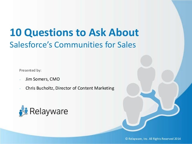 10 Questions to Ask About Salesforce's Communities for Sales Presented by: -  Jim Somers, CMO  -  Chris Bucholtz, Director...