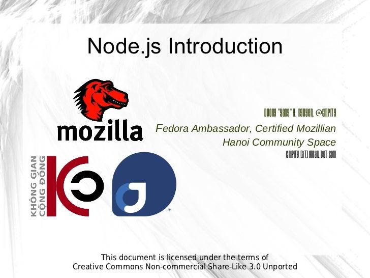 "Node.js Introduction                                                 Duong ""Yang"" H. Nguyen, @cmpitg                    Fe..."
