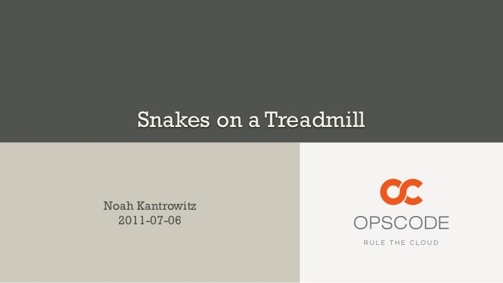 Snakes on a TreadmillNoah Kantrowitz  2011-07-06