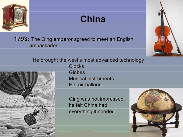 China 1793:  The Qing emperor agreed to meet an English ambassador   He brought the west's most advanced technology Clocks...