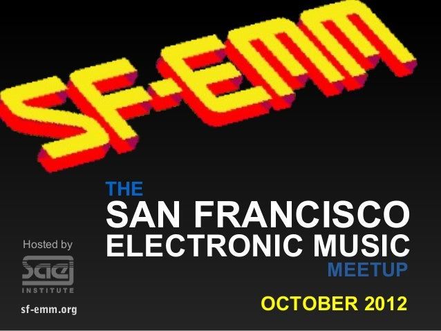 THE             SAN FRANCISCOHosted by             ELECTRONIC MUSIC                          MEETUPsf-emm.org           OC...