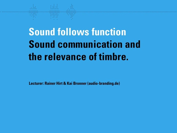 wew     Sound follows function Sound communication and the relevance of timbre.  Lecturer: Rainer Hirt & Kai Bronner (audi...