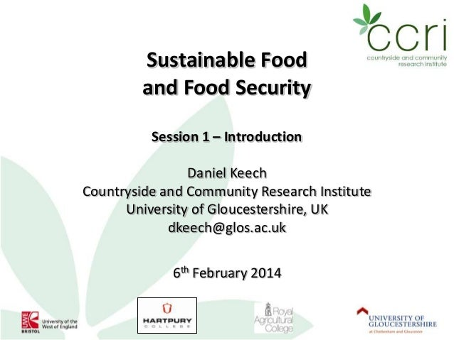 Sustainable Food and Food Security Session 1 – Introduction Daniel Keech Countryside and Community Research Institute Univ...