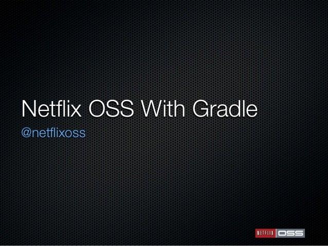 Netflix OSS With Gradle@netflixoss