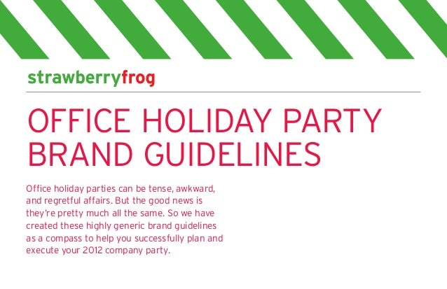 OFFICE HOLIDAY PARTYBRAND GUIDELINESOffice holiday parties can be tense, awkward,and regretful affairs. But the good news ...
