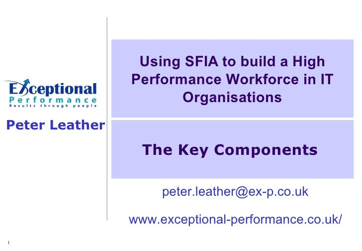 Using SFIA to build a High                 Performance Workforce in IT                        Organisations Peter Leather ...