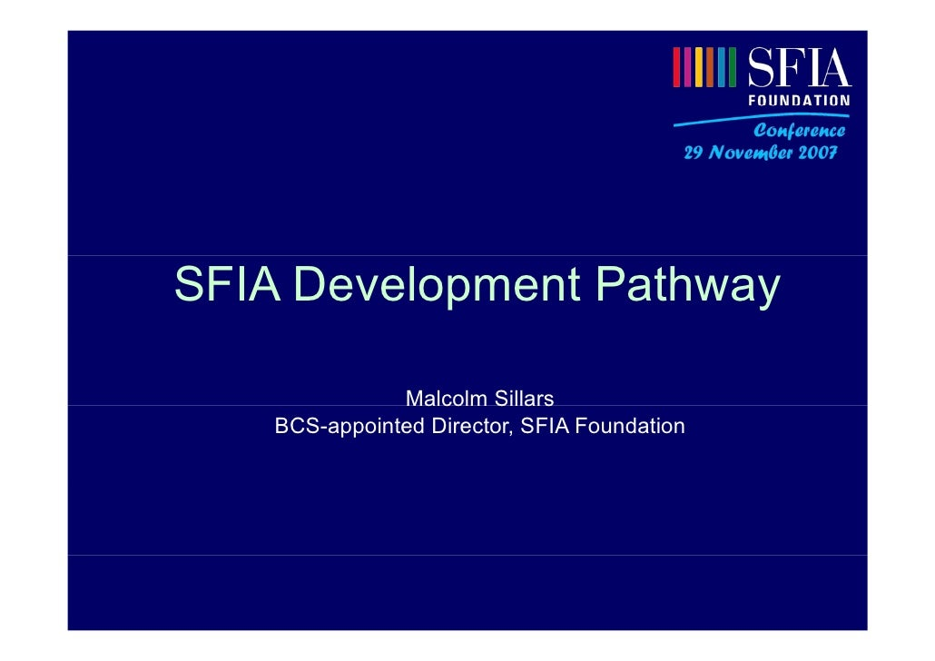 SFIA   SFIA Development Pathway                Malcolm Sillars    BCS-appointed Director, SFIA Foundation