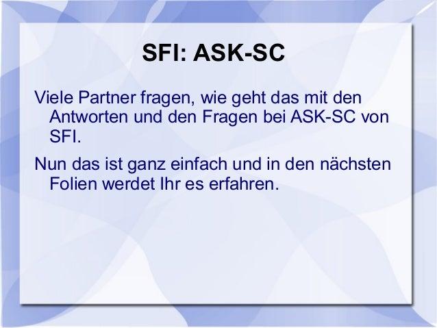 SFI: ASK-SCViele Partner fragen, wie geht das mit denAntworten und den Fragen bei ASK-SC vonSFI.Nun das ist ganz einfach u...