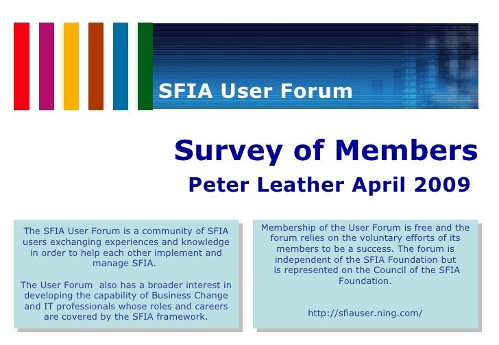 <ul><ul><li>Survey of Members </li></ul></ul><ul><ul><li>Peter Leather April 2009  </li></ul></ul>SFIA User Forum The SFIA...