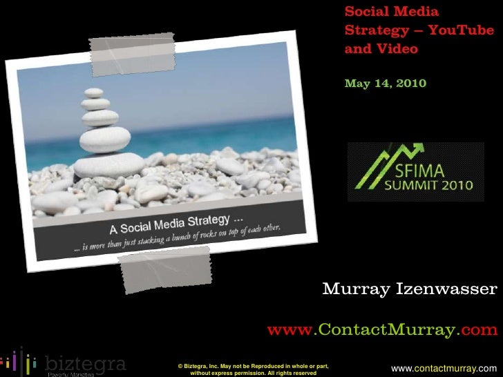 Social Media Strategy – YouTube and Video<br />May 14, 2010<br />Murray Izenwasser<br />www.ContactMurray.com<br />