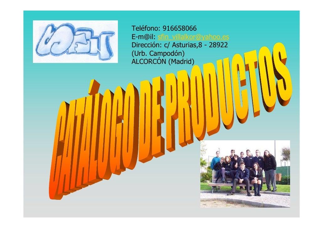Teléfono: 916658066 E-m@il: sfin_villalkor@yahoo.es Dirección: c/ Asturias,8 - 28922 (Urb. Campodón) ALCORCÓN (Madrid)