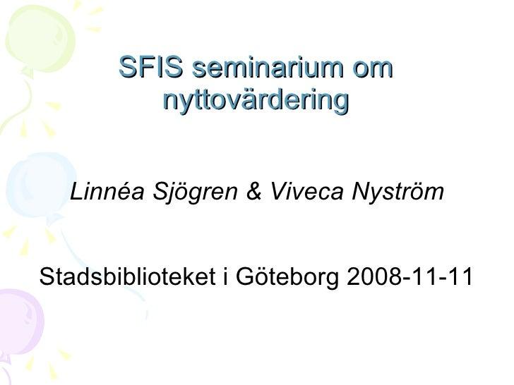 SFIS seminarium om nyttovärdering <ul><li>Linnéa Sjögren & Viveca Nyström </li></ul><ul><li>Stadsbiblioteket i Göteborg 20...
