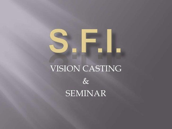 S.F.I.<br />VISION CASTING<br />&<br />SEMINAR<br />