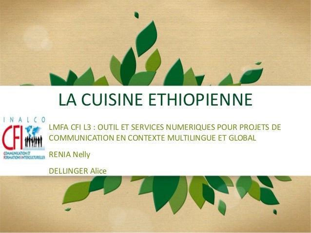 LA CUISINE ETHIOPIENNE LMFA CFI L3 : OUTIL ET SERVICES NUMERIQUES POUR PROJETS DE COMMUNICATION EN CONTEXTE MULTILINGUE ET...