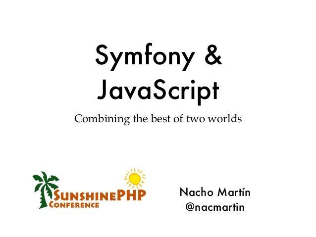 Symfony &   JavaScriptCombining the best of two worlds                   Nacho Martín                    @nacmartin