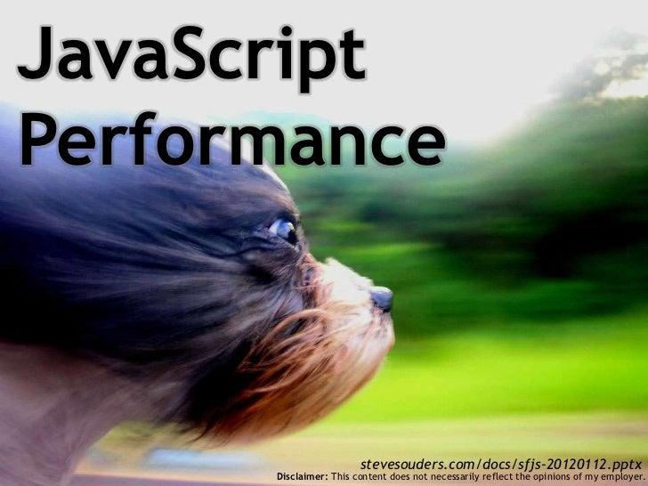 JavaScriptPerformance                        stevesouders.com/docs/sfjs-20120112.pptx      Disclaimer: This content does n...