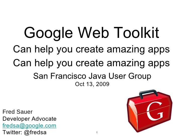 Google Web Toolkit Can help you create amazing apps Can help you create amazing apps <ul><li>San Francisco Java User Group...