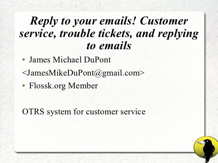 Reply to your emails! Customer service, trouble tickets, and replying to emails <ul><li>James Michael DuPont </li></ul><ul...
