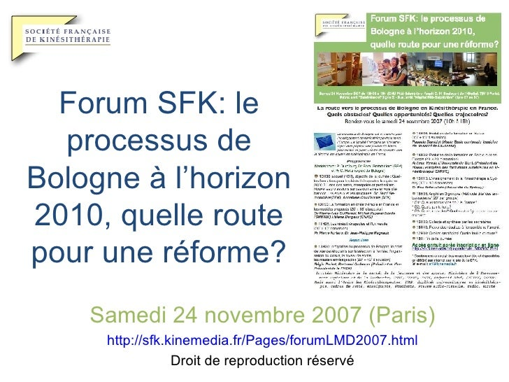 Forum SFK: le processus de Bologne à l'horizon 2010, quelle route pour une réforme? Samedi 24 novembre 2007 (Paris) http:/...