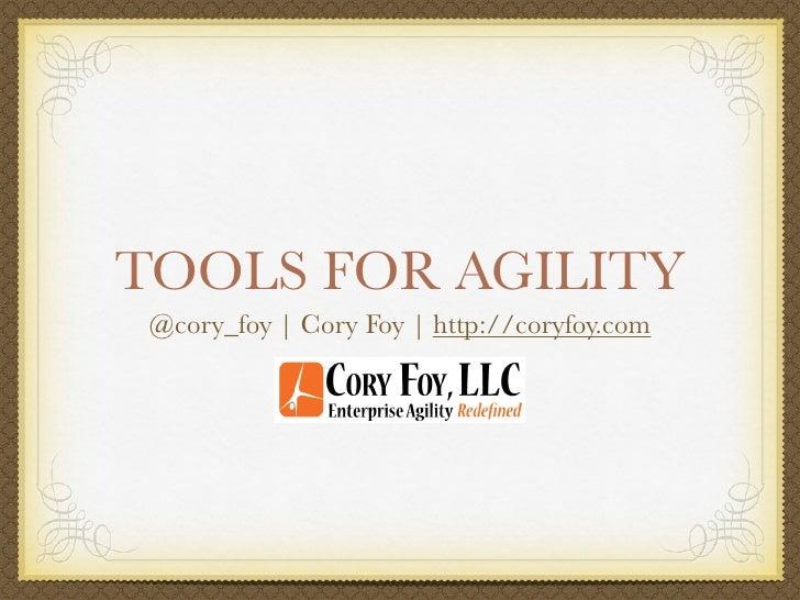TOOLS FOR AGILITY  @cory_foy | Cory Foy | http://coryfoy.com