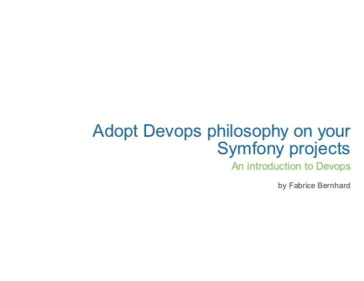 Adopt Devops philosophy on your              Symfony projects                An introduction to Devops                    ...