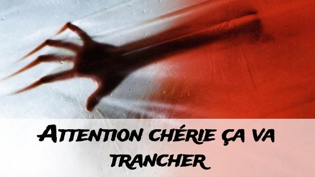 Attention chérie ça va trancher