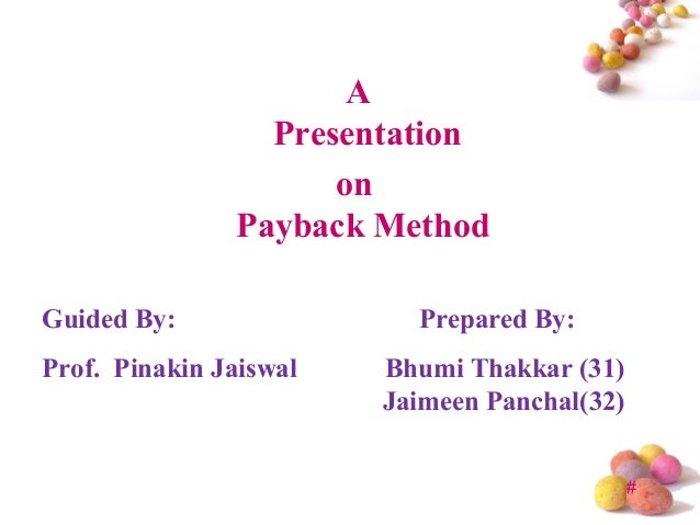 A                  Presentation                      on                Payback MethodGuided By:                Prepared By...