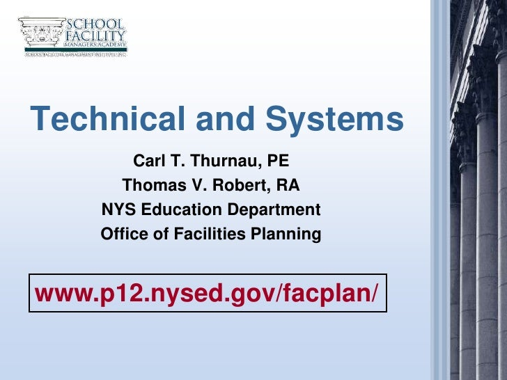 Technical and Systems        Carl T. Thurnau, PE      Thomas V. Robert, RA    NYS Education Department    Office of Facili...
