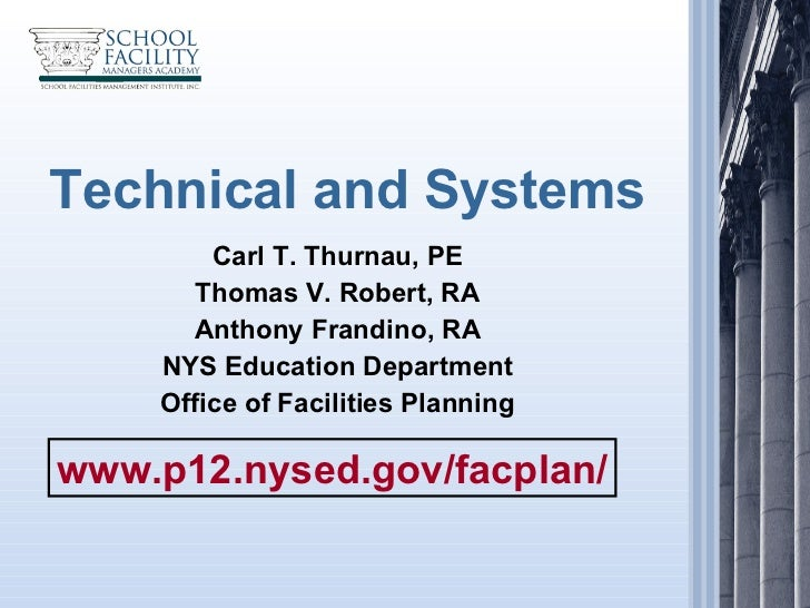 Technical and Systems Carl T. Thurnau, PE Thomas V. Robert, RA Anthony Frandino, RA NYS Education Department Office of Fac...