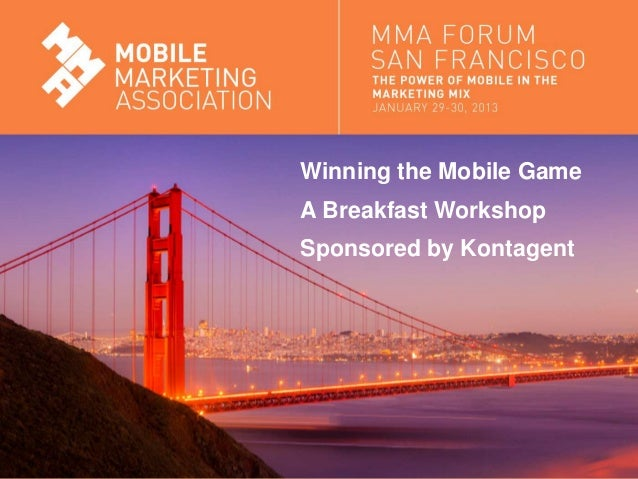Winning the Mobile Game                               A Breakfast Workshop                               Sponsored by Kont...