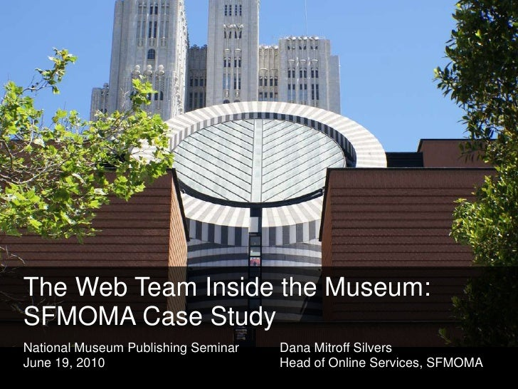 The Web Team Inside the Museum: SFMOMA Case Study<br />National Museum Publishing Seminar	Dana Mitroff Silvers<br />June 1...