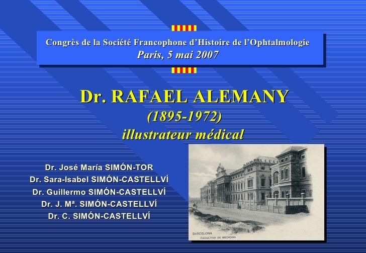 Dr. RAFAEL ALEMANY (1895-1972) illustrateur médical   <ul><li>Dr. Jos é  M aría  SIMÓN - TOR </li></ul><ul><li>Dr. S ara-I...