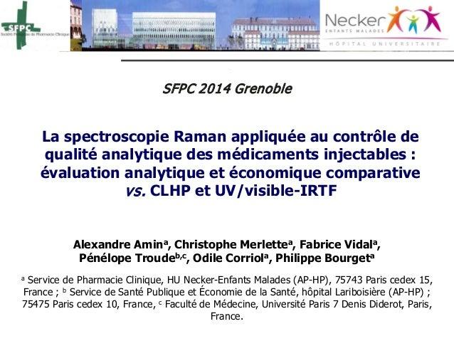 SFP C 2014 Grenoble  La spectroscopie Raman appliquée au contrôle de qualité analytique des médicaments injectables : éval...