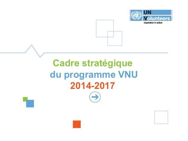 1 CADRESTRATÉGIQUE2014-2017 Cadre stratégique du programme VNU 2014-2017