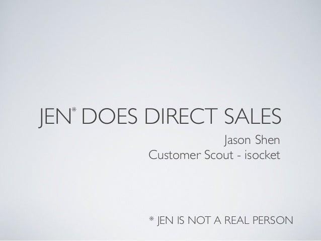 JEN DOES DIRECT SALES* * JEN IS NOT A REAL PERSON Jason Shen Customer Scout - isocket
