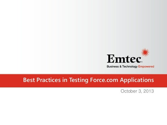 Best Practices in Testing Force.com Applications October 3, 2013