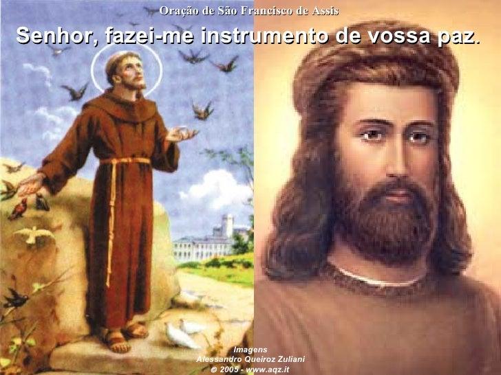 Oração de São Francisco de Assis  Senhor, fazei-me instrumento de vossa paz.                               Imagens        ...