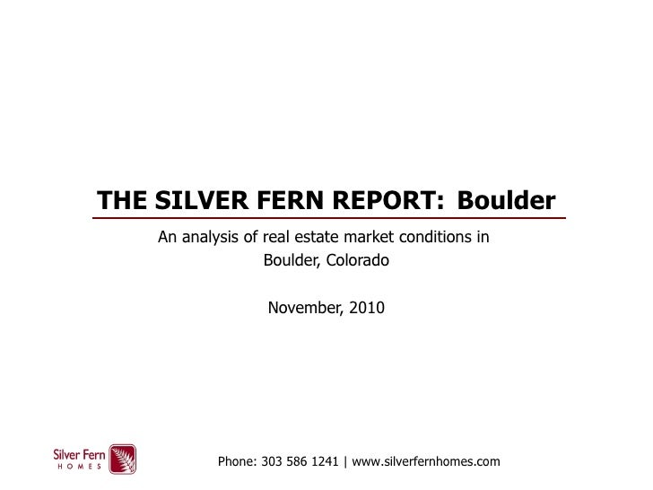 THE SILVER FERN REPORT:  Boulder An analysis of real estate market conditions in  Boulder, Colorado November, 2010 Phone: ...