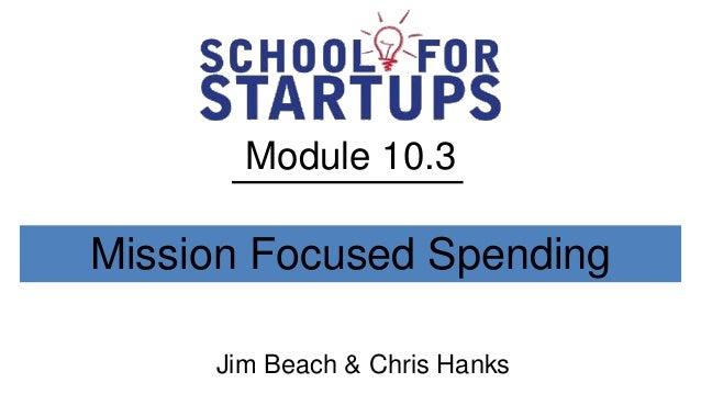 Module 10.3Mission Focused Spending     Jim Beach & Chris Hanks