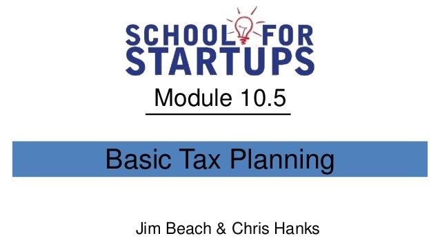 Module 10.5Basic Tax Planning  Jim Beach & Chris Hanks