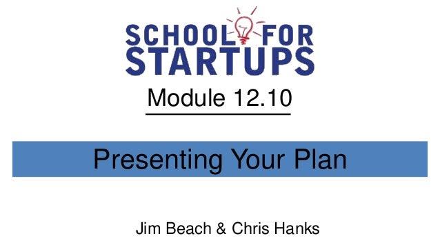 Module 12.10Presenting Your Plan   Jim Beach & Chris Hanks