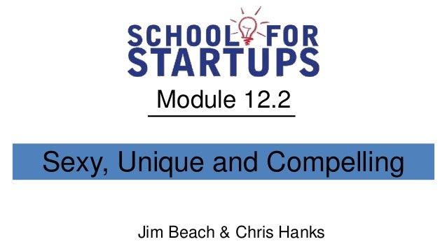 Module 12.2Sexy, Unique and Compelling       Jim Beach & Chris Hanks