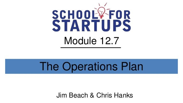Module 12.7The Operations Plan   Jim Beach & Chris Hanks
