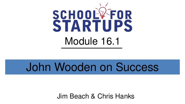Module 16.1John Wooden on Success     Jim Beach & Chris Hanks