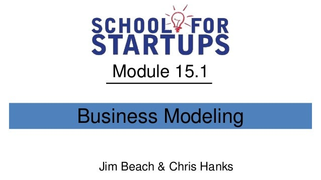 Module 15.1Business Modeling  Jim Beach & Chris Hanks