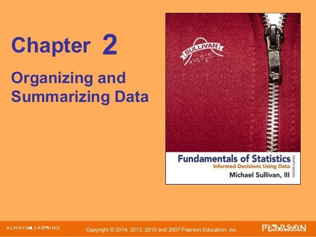 Copyright © 2014, 2013, 2010 and 2007 Pearson Education, Inc. Chapter Organizing and Summarizing Data 2